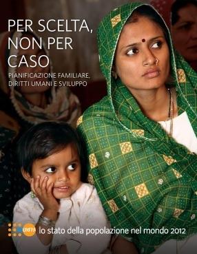 Rapporto sullo stato della popolazione nel mondo 2012: Per scelta, non per caso. Pianificazione familiare, diritti umani e sviluppo