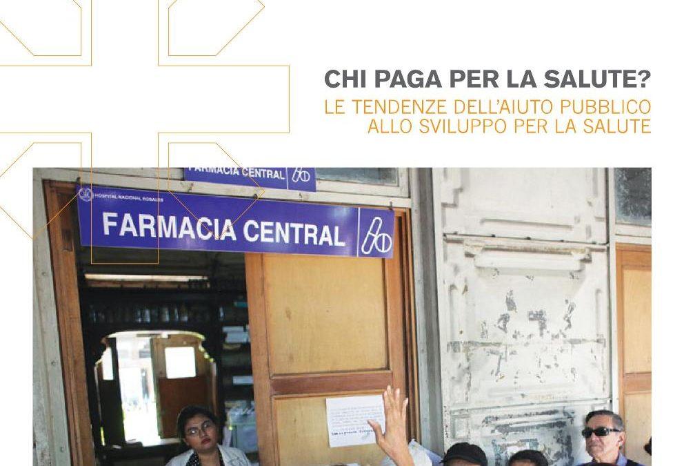 Chi paga per la salute? Le tendenze dell'Aiuto Pubblico allo Sviluppo per la salute. Rapporto 2013