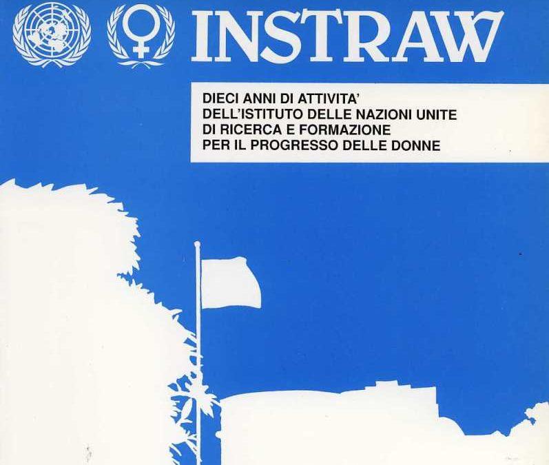 INSTRAW, dieci anni di attività dell'Istituto delle Nazioni Unite di Ricerca e Formazione per il progresso delle donne